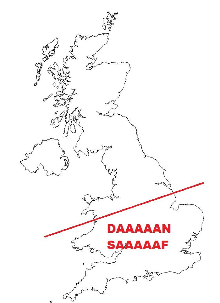 A map of the UK with the southern half marked as daaaaan saaaaaf